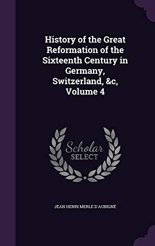 9781358500473: History of the Great Reformation of the Sixteenth Century in Germany, Switzerland, &C, Volume 4
