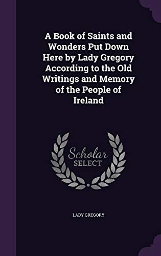 9781358501661: A Book of Saints and Wonders Put Down Here by Lady Gregory According to the Old Writings and Memory of the People of Ireland
