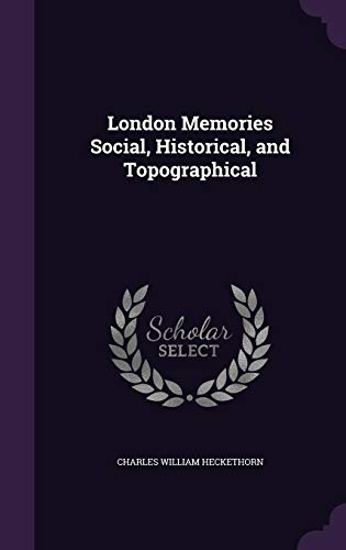 London Memories Social, Historical, and Topographical (Hardback): Charles William Heckethorn