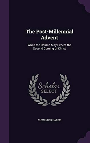 9781358512926: The Post-Millennial Advent: When the Church May Expect the Second Coming of Christ