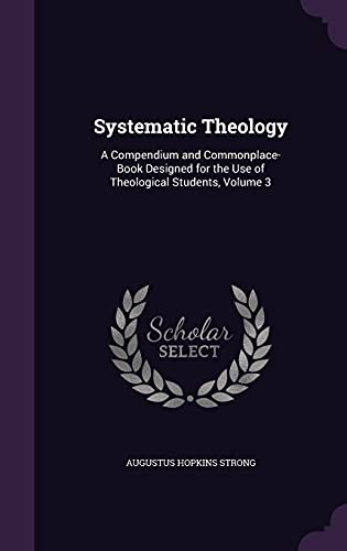 9781358515712: Systematic Theology: A Compendium and Commonplace-Book Designed for the Use of Theological Students, Volume 3