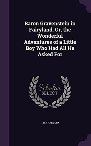 9781358520334: Baron Gravenstein in Fairyland, Or, the Wonderful Adventures of a Little Boy Who Had All He Asked for
