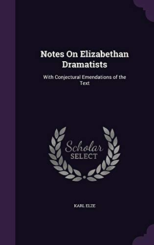 9781358539053: Notes on Elizabethan Dramatists: With Conjectural Emendations of the Text