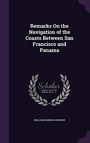 9781358541766: Remarks on the Navigation of the Coasts Between San Francisco and Panama