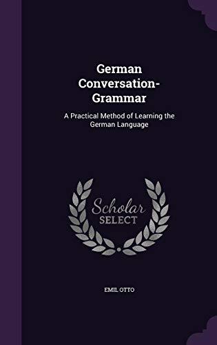 9781358542220: German Conversation-Grammar: A Practical Method of Learning the German Language
