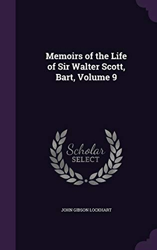 9781358545009: Memoirs of the Life of Sir Walter Scott, Bart, Volume 9