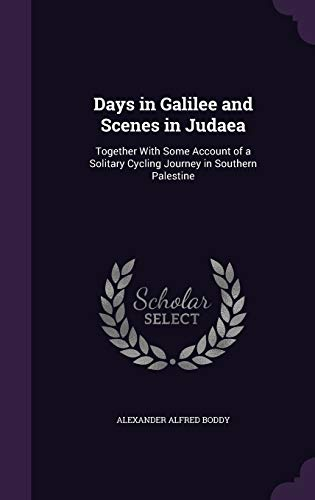 9781358552182: Days in Galilee and Scenes in Judaea: Together with Some Account of a Solitary Cycling Journey in Southern Palestine