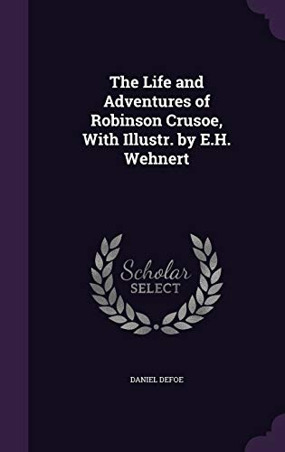 9781358552847: The Life and Adventures of Robinson Crusoe, with Illustr. by E.H. Wehnert