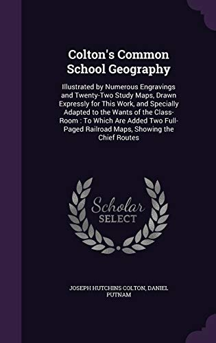 9781358578526: Colton's Common School Geography: Illustrated by Numerous Engravings and Twenty-Two Study Maps, Drawn Expressly for This Work, and Specially Adapted ... Railroad Maps, Showing the Chief Routes