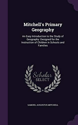 Mitchell s Primary Geography: An Easy Introduction: Samuel Augustus Mitchell