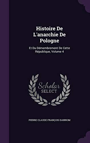 Histoire de L Anarchie de Pologne: Et Du Demembrement de Cette Republique, Volume 4