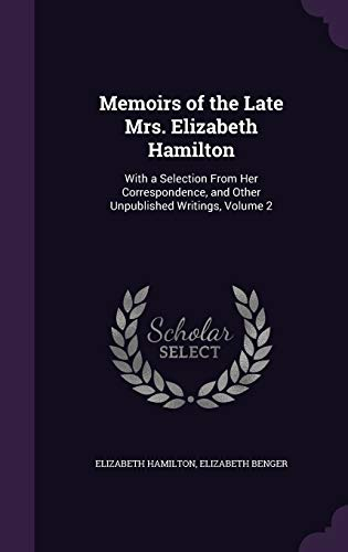 9781358618529: Memoirs of the Late Mrs. Elizabeth Hamilton: With a Selection from Her Correspondence, and Other Unpublished Writings, Volume 2