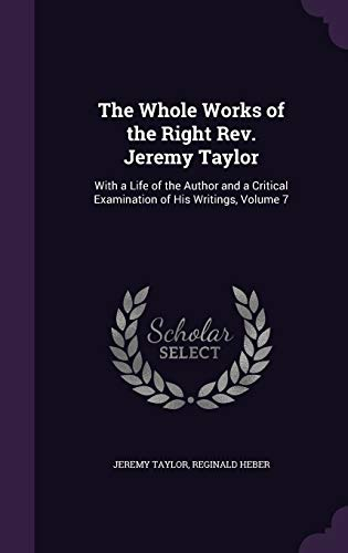 9781358619243: The Whole Works of the Right REV. Jeremy Taylor: With a Life of the Author and a Critical Examination of His Writings, Volume 7