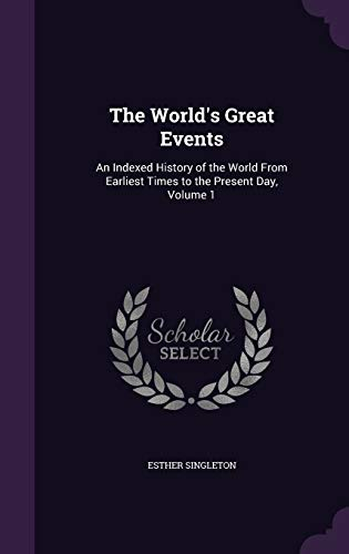 9781358622625: The World's Great Events: An Indexed History of the World From Earliest Times to the Present Day, Volume 1
