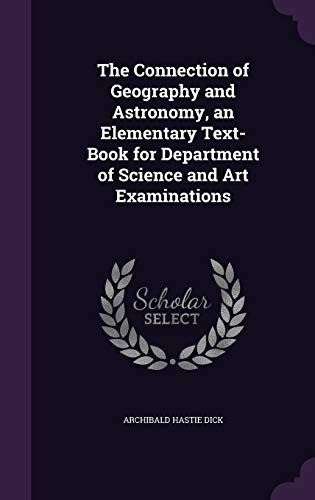 9781358629075: The Connection of Geography and Astronomy, an Elementary Text-Book for Department of Science and Art Examinations