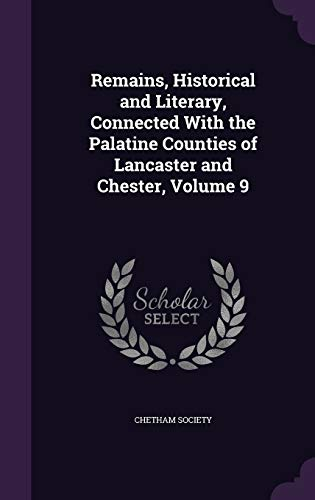 9781358636943: Remains, Historical and Literary, Connected with the Palatine Counties of Lancaster and Chester, Volume 9