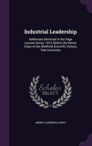 9781358641336: Industrial Leadership: Addresses Delivered in the Page Lecture Series, 1915, Before the Senior Class of the Sheffield Scientific School, Yale University