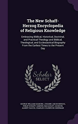 9781358676826: The New Schaff-Herzog Encyclopedia of Religious Knowledge: Embracing Biblical, Historical, Doctrinal, and Practical Theology and Biblical, ... from the Earliest Times to the Present Day