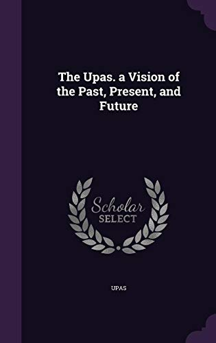 9781358682889: The Upas. a Vision of the Past, Present, and Future