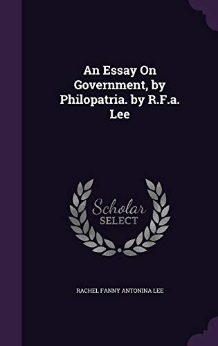 9781358686184: An Essay On Government, by Philopatria. by R.F.a. Lee