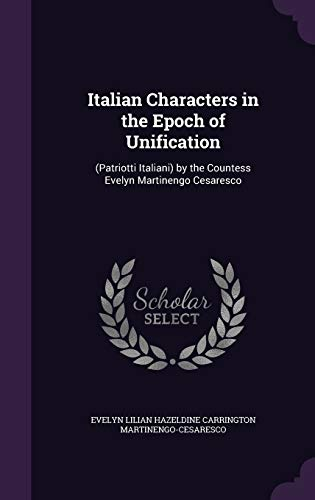 Italian Characters in the Epoch of Unification: (Patriotti Italiani) by the Countess Evelyn ...
