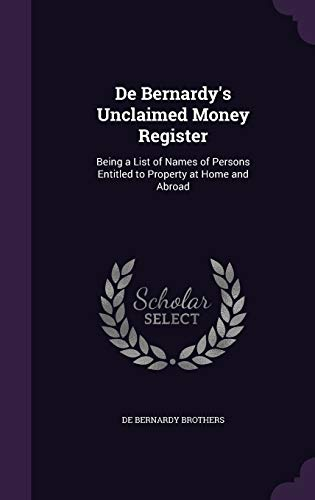 9781358711305: de Bernardy's Unclaimed Money Register: Being a List of Names of Persons Entitled to Property at Home and Abroad