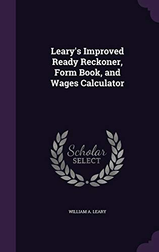 Leary's Improved Ready Reckoner, Form Book, and: William A Leary