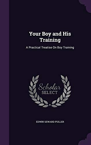 9781358725760: Your Boy and His Training: A Practical Treatise on Boy Training