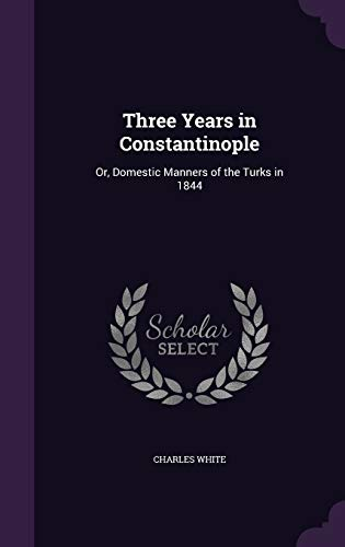 9781358739613: Three Years in Constantinople: Or, Domestic Manners of the Turks in 1844