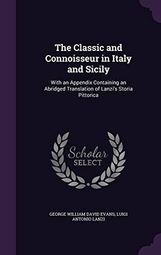 9781358741036: The Classic and Connoisseur in Italy and Sicily: With an Appendix Containing an Abridged Translation of Lanzi's Storia Pittorica