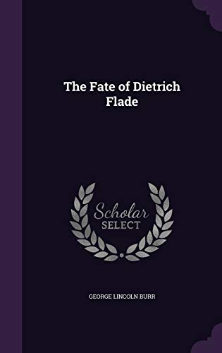 The Fate of Dietrich Flade (Hardback): George Lincoln Burr