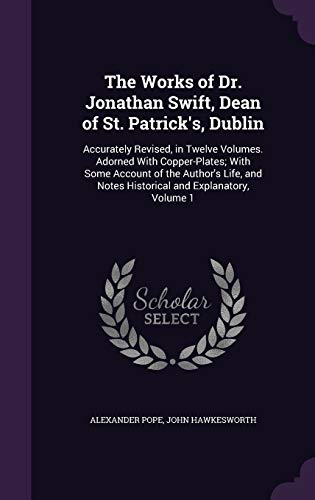 9781358763984: The Works of Dr. Jonathan Swift, Dean of St. Patrick's, Dublin: Accurately Revised, in Twelve Volumes. Adorned with Copper-Plates; With Some Account ... Notes Historical and Explanatory, Volume 1