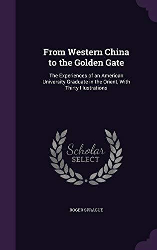 9781358794216: From Western China to the Golden Gate: The Experiences of an American University Graduate in the Orient, with Thirty Illustrations