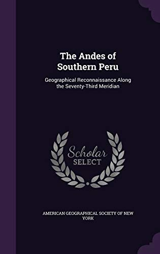 9781358809064: The Andes of Southern Peru: Geographical Reconnaissance Along the Seventy-Third Meridian