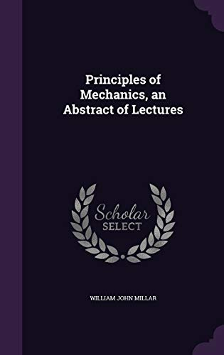 9781358831973: Principles of Mechanics, an Abstract of Lectures