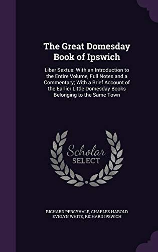9781358832291: The Great Domesday Book of Ipswich: Liber Sextus: With an Introduction to the Entire Volume, Full Notes and a Commentary; With a Brief Account of the ... Domesday Books Belonging to the Same Town