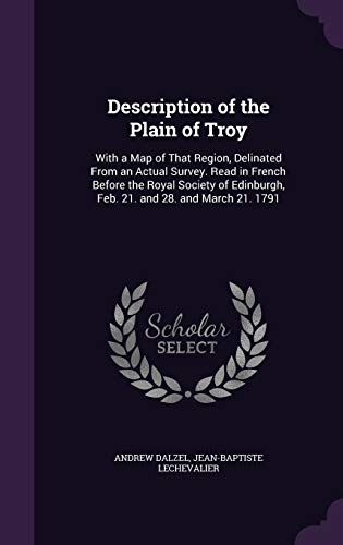 9781358833755: Description of the Plain of Troy: With a Map of That Region, Delinated from an Actual Survey. Read in French Before the Royal Society of Edinburgh, Feb. 21. and 28. and March 21. 1791