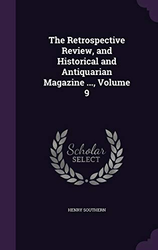 9781358841941: The Retrospective Review, and Historical and Antiquarian Magazine ..., Volume 9