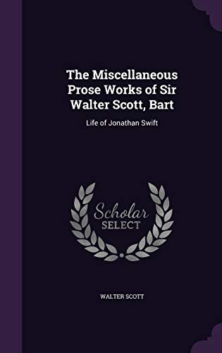 The Miscellaneous Prose Works of Sir Walter: Sir Walter Scott
