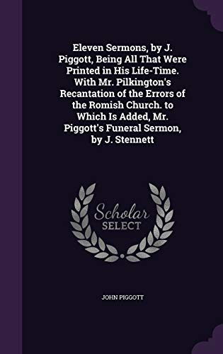 Eleven sermons, J  Piggott, being all were printed his life-time  mr