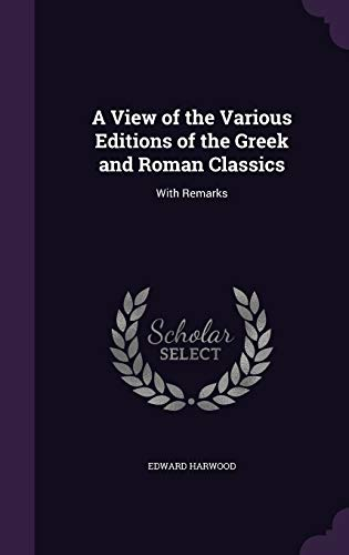 9781358877834: A View of the Various Editions of the Greek and Roman Classics: With Remarks
