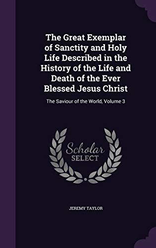 9781358883262: The Great Exemplar of Sanctity and Holy Life Described in the History of the Life and Death of the Ever Blessed Jesus Christ: The Saviour of the World, Volume 3