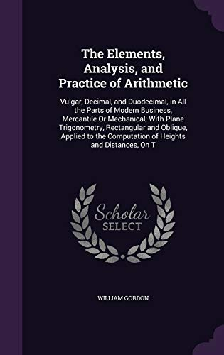 The Elements, Analysis, and Practice of Arithmetic: William Gordon