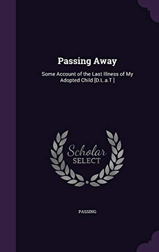9781358914263: Passing Away: Some Account of the Last Illness of My Adopted Child [D.L.A.T ]