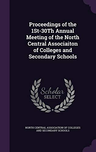 9781358916618: Proceedings of the 1st-30th Annual Meeting of the North Central Associaiton of Colleges and Secondary Schools