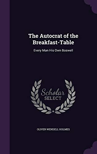 9781358917967: The Autocrat of the Breakfast-Table: Every Man His Own Boswell