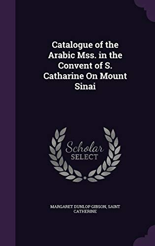 Catalogue of the Arabic Mss. in the Convent of S. Catharine on Mount Sinai: Margaret Dunlop Gibson