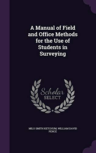 A Manual of Field and Office Methods: Milo Smith Ketchum,