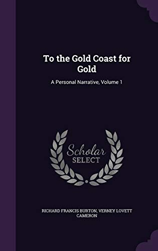 9781358939884: To the Gold Coast for Gold: A Personal Narrative, Volume 1