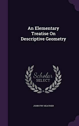 9781358958991: An Elementary Treatise on Descriptive Geometry